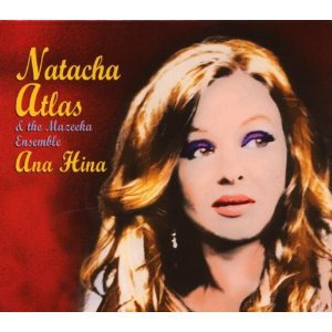 Natacha Atlas and the Mazeeka Ensemble: Ana Hina (World Village)