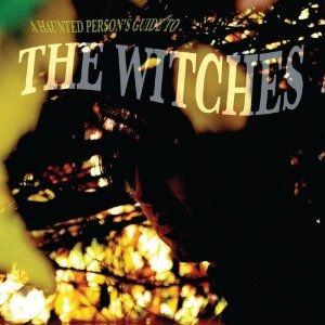 The Witches: A Haunted Person's Guide to The Witches (Alive/Southbound)