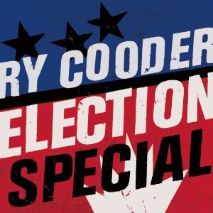 Ry Cooder: Election Special (Warners)
