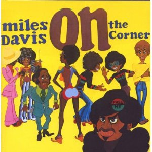 MILES DAVIS, ON THE CORNER: The man with the bellbottoms