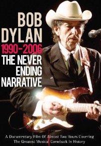 BOB DYLAN; 1990-2006: THE NEVER ENDING NARRATIVE (Chrome Dreams DVD)
