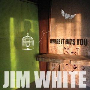 Jim White: Where It Hits You (Yep Roc)