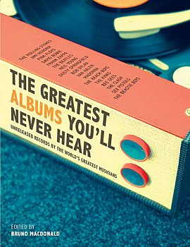 THE GREATEST ALBUMS YOU'LL NEVER HEAR edited by BRUNO ARTHUR
