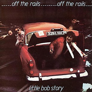 Little Bob Story: Off the Rails/Live '78 (Chiswick/Border)