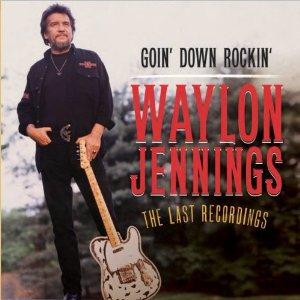 Waylon Jennings: Goin' Down Rockin' (Southbound)
