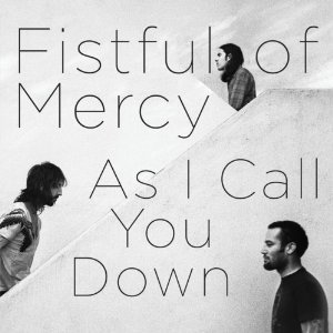 Fistful of Mercy: As I Call You Down (Hot)