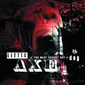Little Axe: If You Want Loyalty Buy a Dog (On U/Southbound)