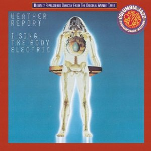THE BARGAIN BUY: Weather Report; I Sing the Body Electric (Sony)