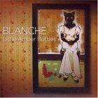 Blanche: Little Amber Bottles (LooseMusic/Shock)