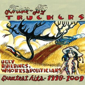 Drive-By Truckers: Ugly Buildings, Whores and Politicians; Greatest Hits 1998-2009 (New West)