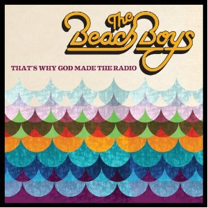 The Beach Boys: That's Why God Made The Radio (Capitol)