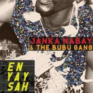 Janka Nabay and the Bubu Gang: En Yay Sah (Luaka Bop/Southbound)