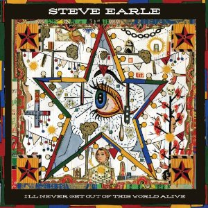 Steve Earle: I'll Never Get Out of This World Alive (New West)