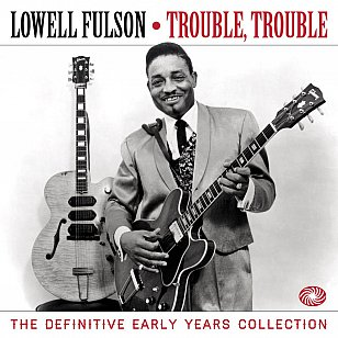 Lowell Fulson: Trouble Trouble, The Definitive Early Years Collection (Fantastic Voyage/Southbound)