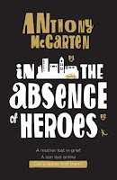 IN THE ABSENCE OF HEROES by ANTHONY McCARTEN