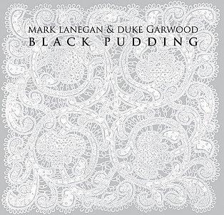 Mark Lanegan and Duke Garwood: Black Pudding (Heavenly/Mushroom)
