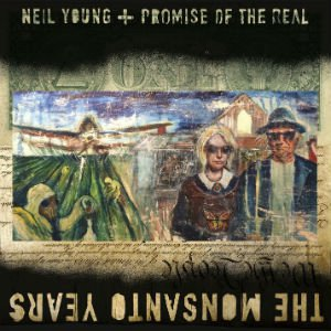 Neil Young and Promise of the Real: The Monsanto Years (Warners)
