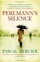 PERLMANN'S SILENCE by PASCAL MERCIER