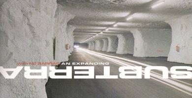 AN EXPANDING SUBTERRA by WAYNE BARRAR: Going underground