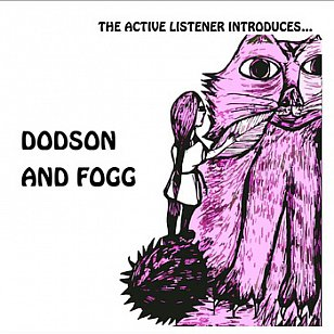 Dodson and Fogg: The Active Listener Introduces . . . (theactivelistener)