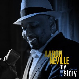 Aaron Neville: My True Story (Blue Note)
