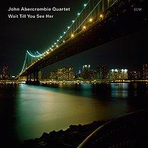 John Abercrombie Quartet: Wait Till You See Her (ECM/Ode)