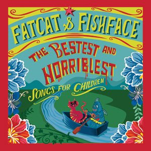 Fatcat and Fishface: The Bestest and Horriblest Songs for Children (Jayrem)