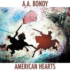 AA Bondy: American Hearts (Fat Possum/Shock)