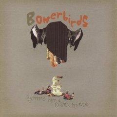 Bowerbirds: Hymns for a Dark Horse (Rhythmethod)