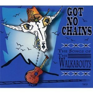 Various Artists: Got No Chains; The Songs of the Walkabouts (Glitterhouse/Yellow Eye)