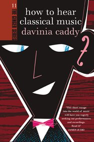 HOW TO HEAR CLASSICAL MUSIC by DAVINIA CADDY