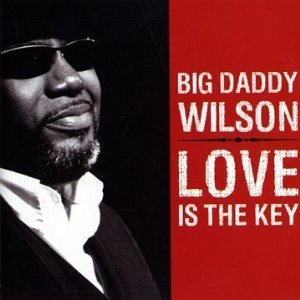 Big Daddy Wilson: Love is the Key (Ruf/Yellow Eye)