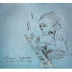 Daniel Johnston: Is and Always Was (Feraltone)