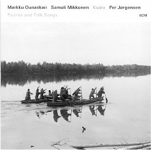 Jorgensen, Mikkonen, Ounaskari: Kuara, Psalms and Folk Songs (ECM/Ode)