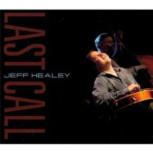 Jeff Healey: Last Call (Stony Plain/Southbound)