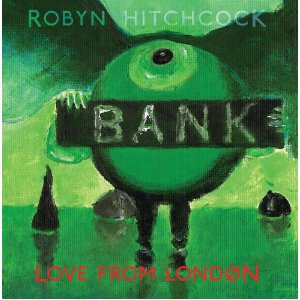 Robyn Hitchcock: Love From London (Yep Roc)