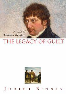 THE LEGACY OF GUILT: A LIFE OF THOMAS KENDALL by JUDITH BINNEY