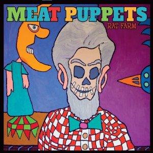 Meat Puppets: Rat Farm (Megaforce/Southbound)