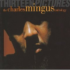 Charles Mingus: Thirteen Pictures, The Charles Mingus Anthology (1993)