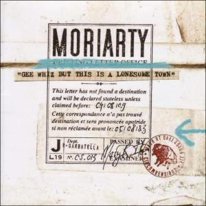 Moriarty: Gee Whiz but this is a Lonesome Town (Carte!l/Border)