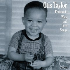 Otis Taylor: Pentatonic Wars and Love Songs (Telarc)