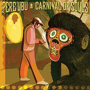 Pere Ubu: Carnival of Souls (Fire / Southbound)