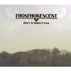 Phosphorescent: Here's to Taking It Easy (Dead Oceans)