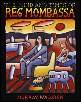 THE MIND AND TIMES OF REG MOMBASSA by MURRAY WALDREN: The strange and the simple