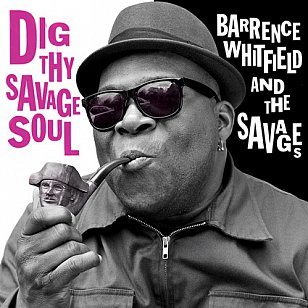 Barrence Whitefield and The Savages: Dig Thy Savage Soul (Bloodshot/Southbound)