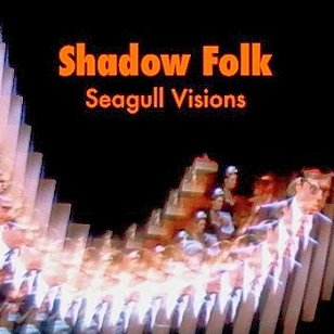 Shadow Folk: Seagull Visions (theactivelistener)