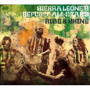Sierra Leone's Refugee All Stars:Rise and Shine (Cumbancha/Ode)