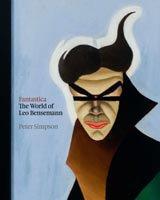 FANTASTICA: THE WORLD OF LEO BENSEMANN by PETER SIMPSON (2011): A man apart