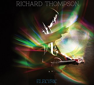 Richard Thompson; Electric (Proper/Southbound)
