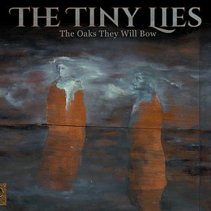 Tiny Lies: The Oaks They Will Bow (Lyttelton/Southbound)